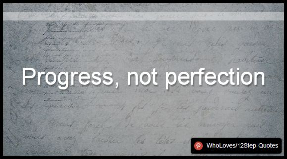 Progress, not perfection - www.pinterest.com/WhoLoves/12Step-Quotes #12Steps #InspirationalQuotes #Quotes
