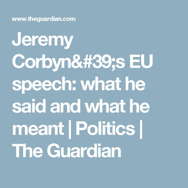 Jeremy Corbyn's EU speech: what he said and what he meant | Politics | The Guardian