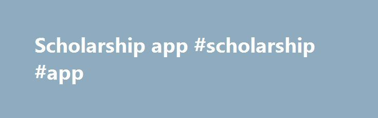 Scholarship app #scholarship #app http://eritrea.remmont.com/scholarship-app-scholarship-app/  # Scholarships ANNOUNCEMENT Updated April 15, 2017 The February 1 deadline for scholarship consideration for incoming freshmen has been extended to July 3, 2017! Students must be admitted by July 3 with up-to-date high school transcripts and ACT and/or SAT test scores for scholarship consideration. Admitted freshmen can also submit updated transcripts or test scores until July 3 to be reevaluated…