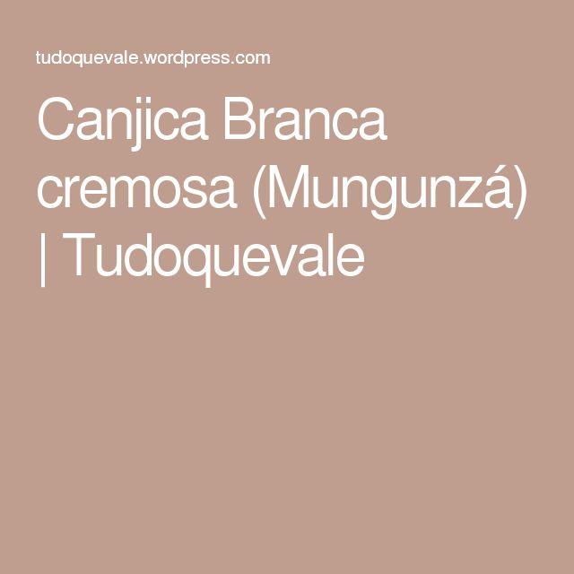 Canjica Branca cremosa (Mungunzá) | Tudoquevale