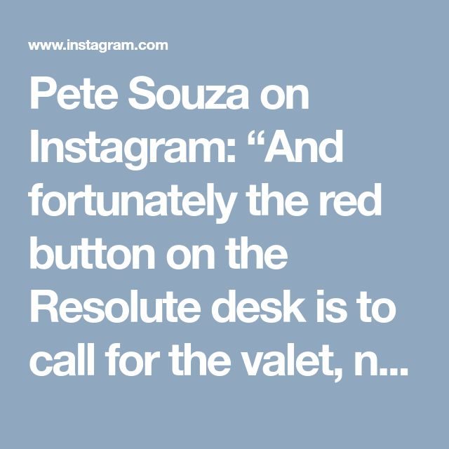 """Pete Souza on Instagram: """"And fortunately the red button on the Resolute desk is to call for the valet, not to start a war."""" • Instagram"""