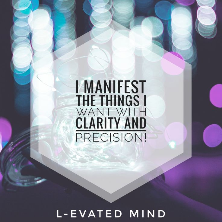 Daily Affirmation: I manifest the things I want with clarity and precision