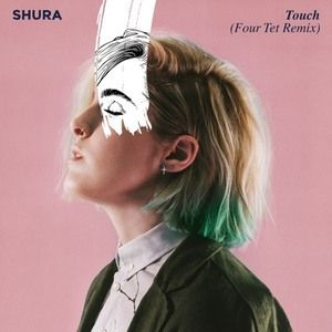 Shura: Touch (Four Tet Remix)