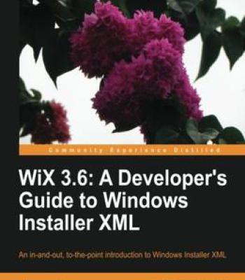 Wix 3.6: A Developer'S Guide To Windows Installer Xml PDF