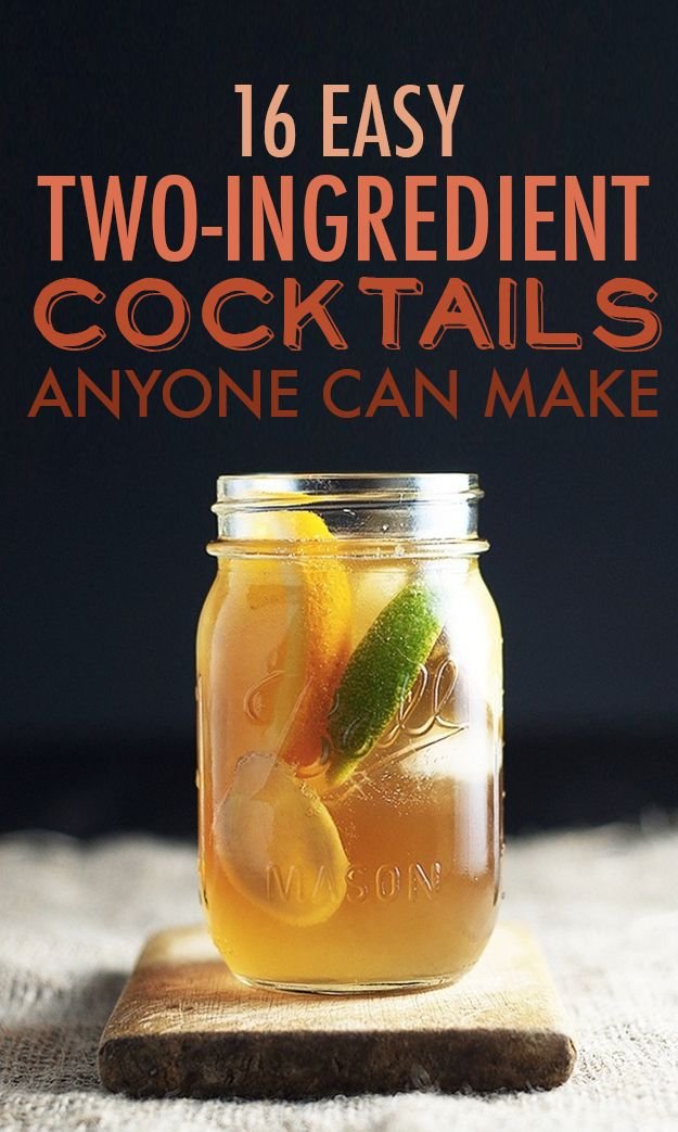 16 Two-Ingredient Cocktails Anyone Can Make...giving fancy names to simple drinks