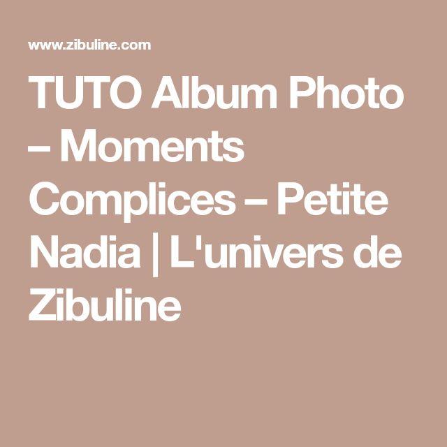 TUTO Album Photo – Moments Complices – Petite Nadia   L'univers de Zibuline