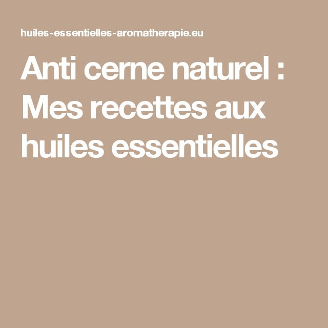 25 best ideas about anti cerne naturel on pinterest for Anti cerne maison