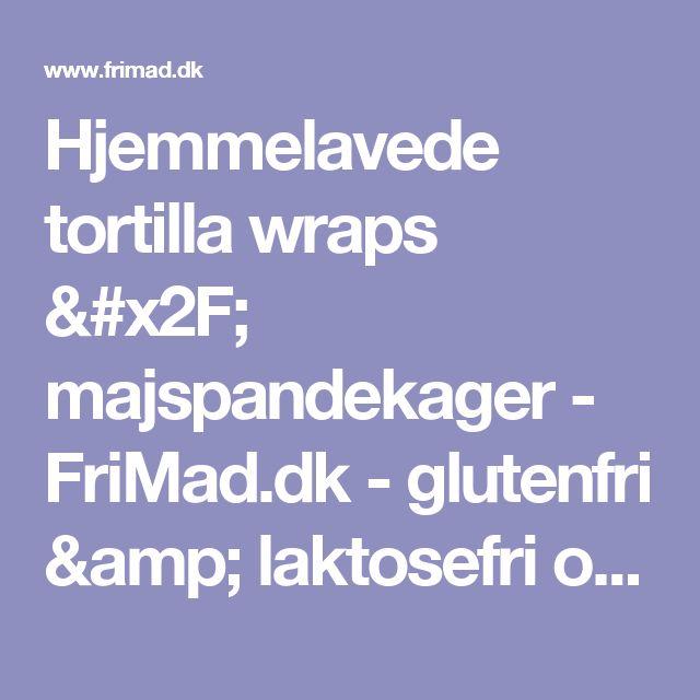Hjemmelavede tortilla wraps / majspandekager - FriMad.dk - glutenfri & laktosefri opskrifter