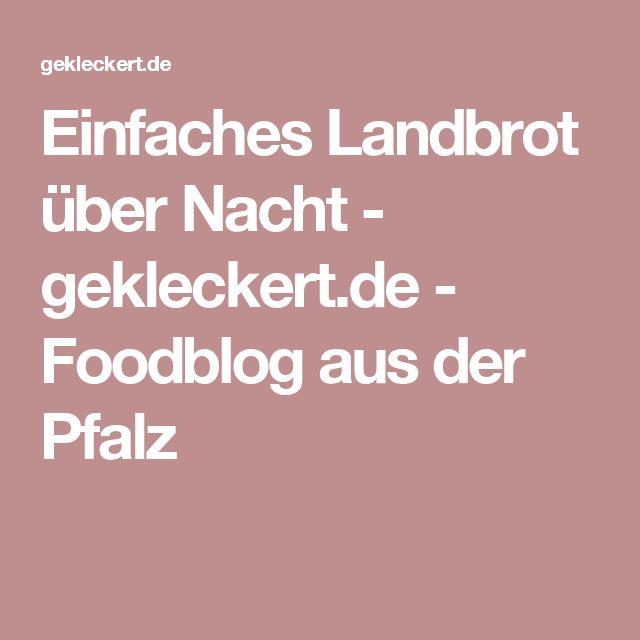 Einfaches Landbrot über Nacht - gekleckert.de - Foodblog aus der Pfalz