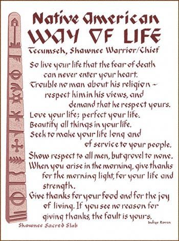 Native American Way of Life....  So live your life that the fear of death can never enter your heart.....