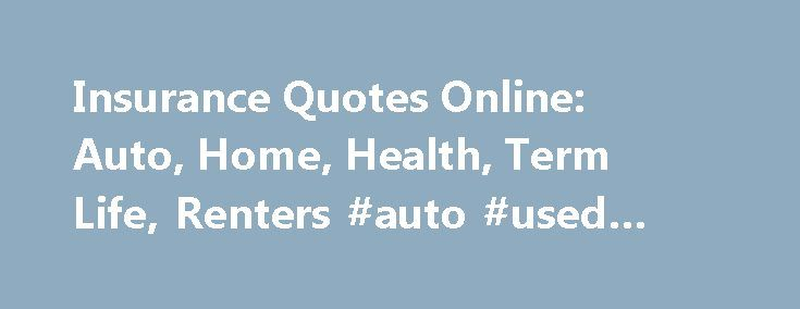 Insurance Quotes Online: Auto, Home, Health, Term Life, Renters #auto #used #parts http://auto.remmont.com/insurance-quotes-online-auto-home-health-term-life-renters-auto-used-parts/  #insurance quotes auto # Compare Insurance Quotes and Save Looking for a Quick Auto Insurance Estimate? Find Cheap Auto Insurance: 5 Simple Ways to Save 5 Ways to Save on Homeowners Insurance 5 Ways to Find Lower Term Life Insurance Rates Individual Health Insurance: Just the Facts 5 Renters Insurance Policy…