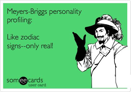 Meyers-Briggs personality profiling: Like zodiac signs--only real! <-- and scary accurate!