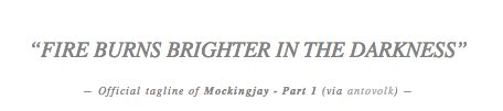 OFFICIAL MOCKINGJAY PT 1 TAGLINE<---- am I the only one who gets mad that they use other tag lines for the movie instead of the book?