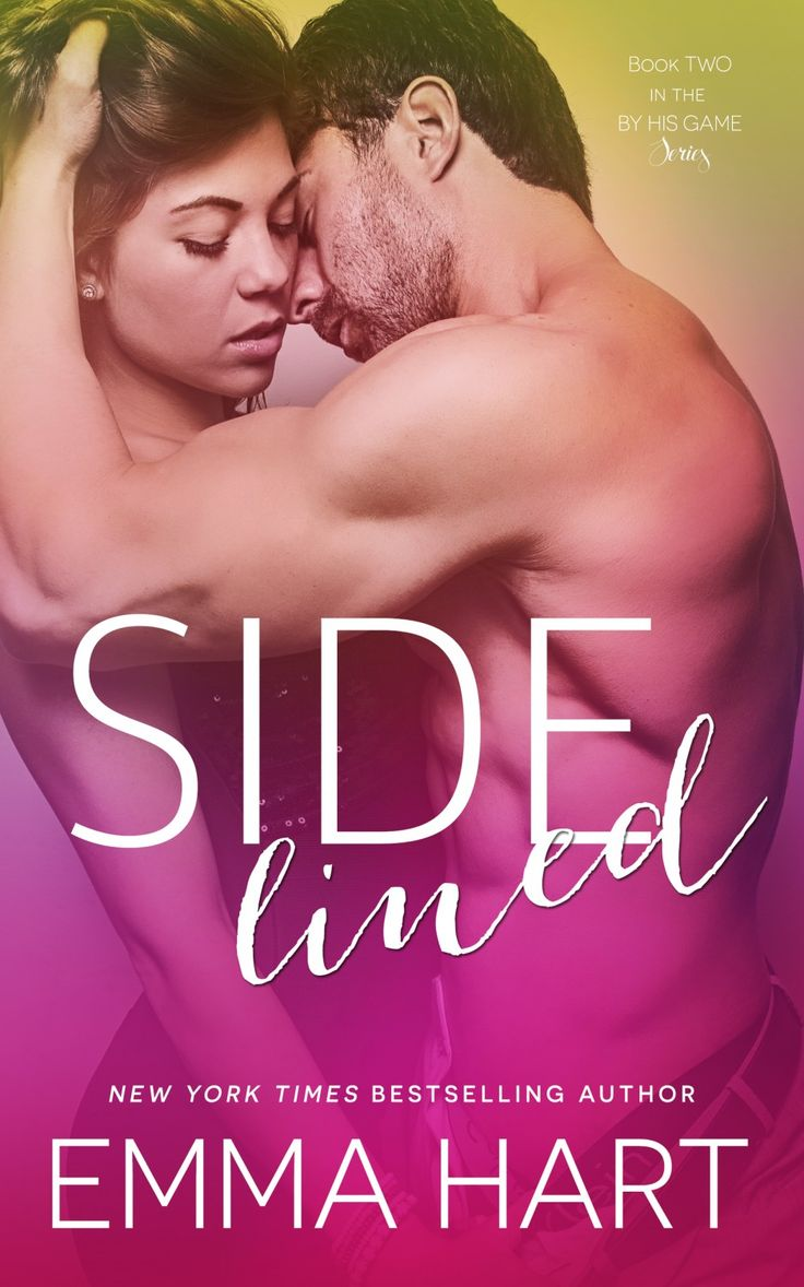 Sidelined by Emma Hart   By His Game #2   Published by Self-Published   Release Date March 2, 2015   Genres: Contemporary Romance