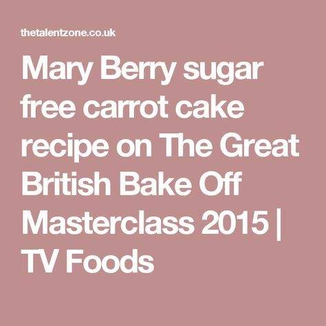 Mary Berry sugar free carrot cake recipe on The Great British Bake Off Masterclass 2015 | TV Foods