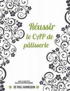Réussir le CAP de pâtisserie par Paul Hannequin { livre CAP Pâtissier candidat libre }