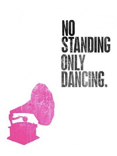 No standing, only dancing. quote