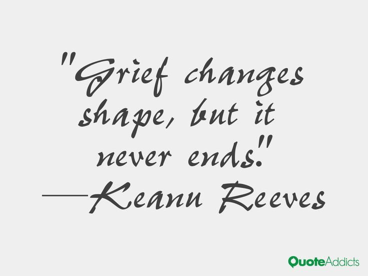 keanu reeves quotes grief changes shape but it never ends keanu reeves