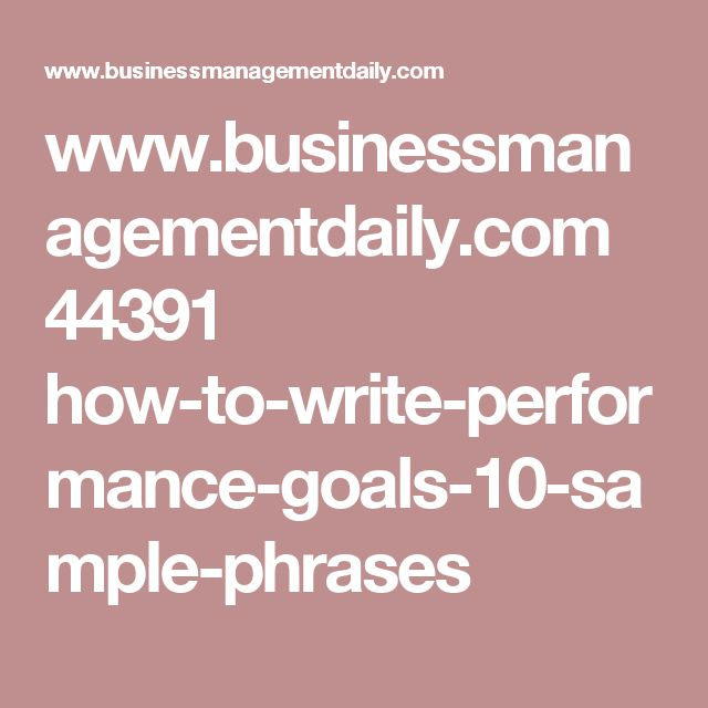 www.businessmanagementdaily.com 44391 how-to-write-performance-goals-10-sample-phrases