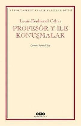 Profesör Y ile Konuşmalar, Céline'i Céline'den okumak isteyenler için benzersiz bir edebiyat olayı. www.idefix.com/kitap/profesor-y-ile-konusmalar-louis-ferdinand-celine/tanim.asp?sid=U9CN2DZL8Y6YTWH5T2M9