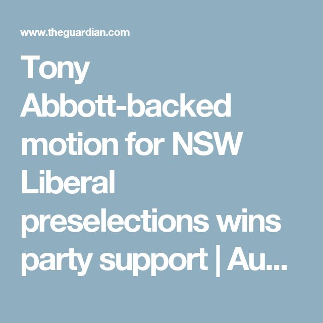 Tony Abbott-backed motion for NSW Liberal preselections wins party support | Australia news | The Guardian