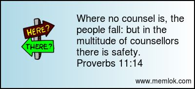 Where no counsel is, the people fall: but in the multitude of counsellors there is safety.  Proverbs 11:14