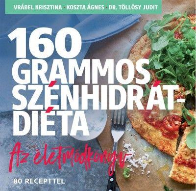 Könyv: 160 grammos szénhidrátdiéta (Dr. Töllösy Judit - Koszta Ágnes - Vrábel Krisztina)