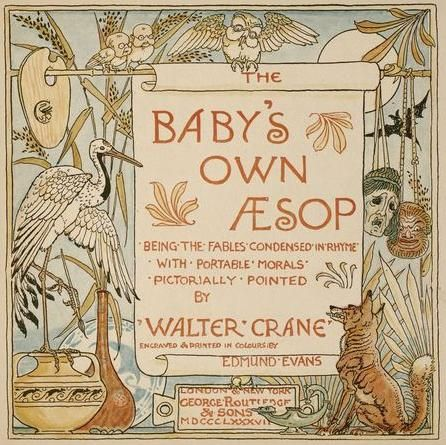 """Walter Crane's incredible The Baby's Own Aesop(Being the Fables Condensed in Rhyme,with Portable Morals,pictorially pointed by W.Crane);I very much wish I had THIS version of Aesop's Fables;what,pray tell,are """"portable morals""""?"""