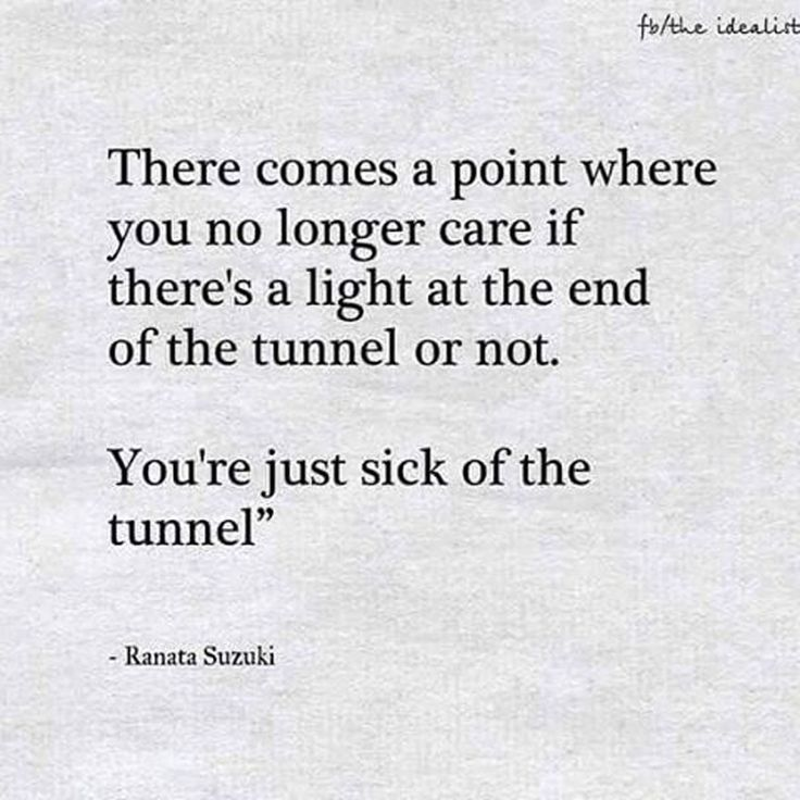 """""""There comes a point where you no longer care if there's a light at the end of the tunnel or not. You're just sick of the tunnel"""" - Ranata Suzuki quote * The Idealist image *  From Tumblr Blogger: Ranata-Suzuki missing, you, I miss him, lost, tumblr, love, relationship, beautiful, words, quotes, story, quote, sad, breakup, broken heart, heartbroken, loss, loneliness, depression, depressed, unrequited, anxiety * pinterest.com/ranatasuzuki"""
