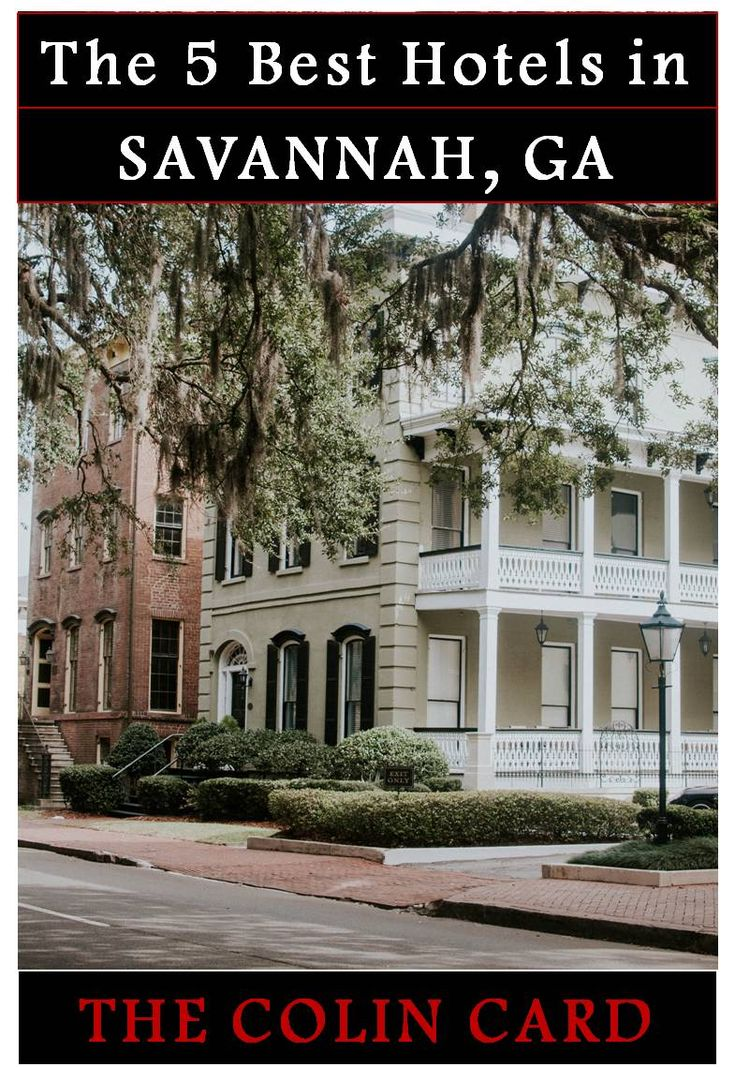 The 5 Best Hotels In Savannah Hostess City Of The South The Colin Card Savannah Hotels Savannah Chat Best Hotels