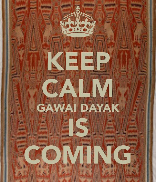 Keep Calm, Gawai Dayak Is Coming