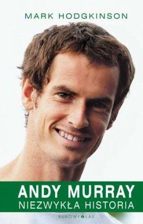 """""""Andy Murray. Niezwykła historia"""" Mark Hodgkinson przeł. Maciej Studencki"""