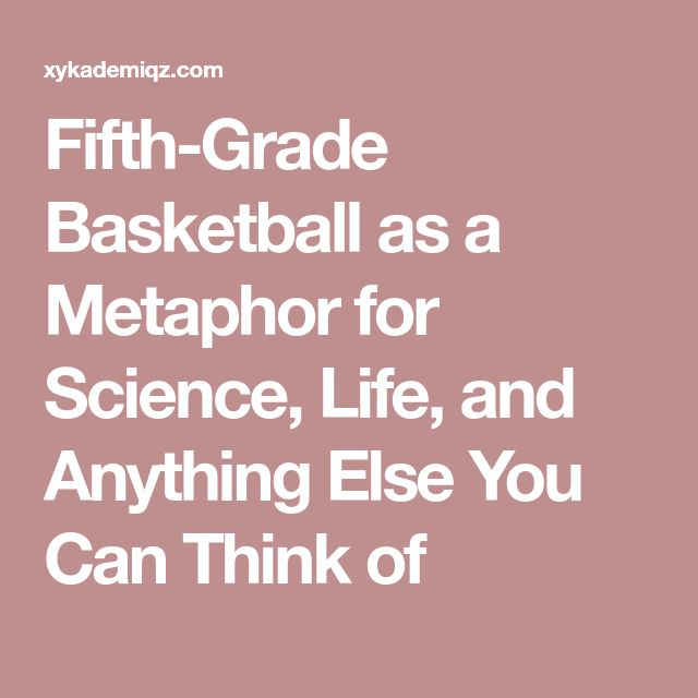 Fifth-Grade Basketball as a Metaphor for Science, Life, and Anything Else You Can Think of