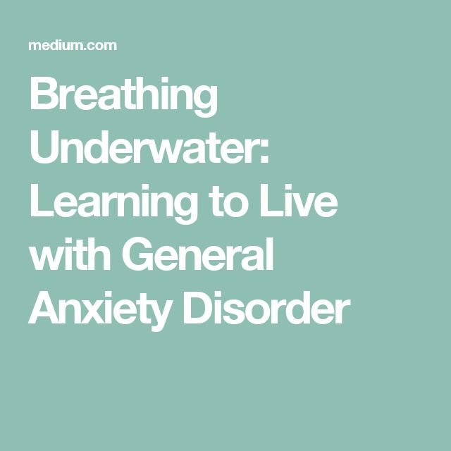 Breathing Underwater: Learning to Live with General Anxiety Disorder