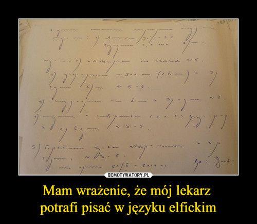 Mam wrażenie, że mój lekarz potrafi pisać w języku elfickim