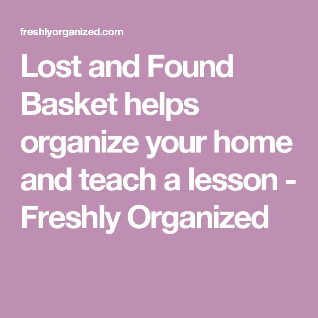 Lost and Found Basket helps organize your home and teach a lesson - Freshly Organized