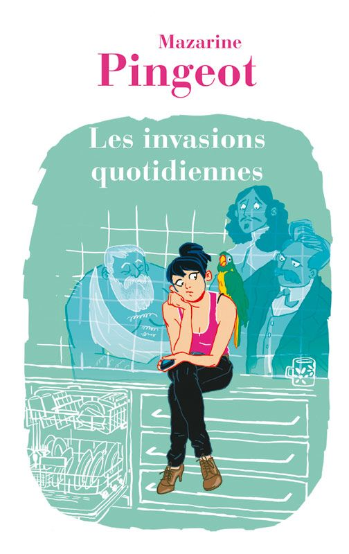 Les invasions quotidiennes - Mazarine Pingeot. Couverture souple, 12,5 x 20 cm, 240 pages. #roman #mazarine #pingeot