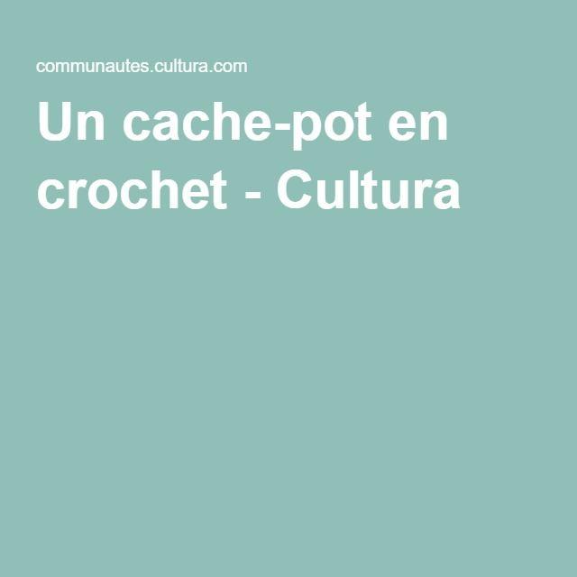 Un cache-pot en crochet - Cultura