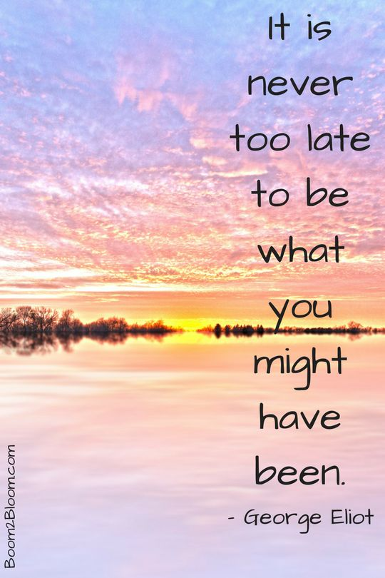 It is never too late to be what you might have been. Quote by George Eliot. Inspirational QUotes It's Never Too Late Midlife #Midlife #InspirationalQuotes #MotivationalQuotes