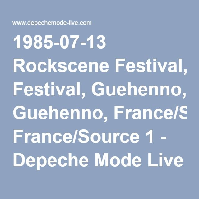 1985-07-13 Rockscene Festival, Guehenno, France/Source 1 - Depeche Mode Live Wiki