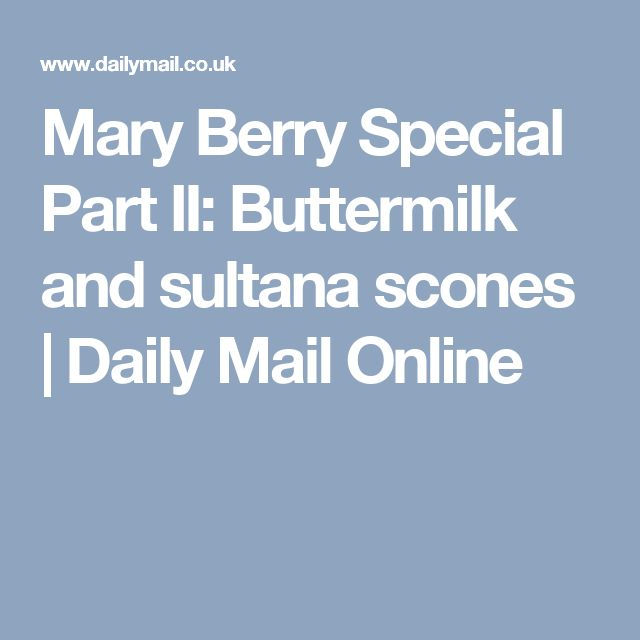 Mary Berry Special Part II: Buttermilk and sultana scones | Daily Mail Online