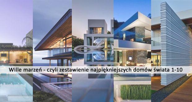 Wille marzeń czyli podsumowanie pierwszej dziesiątki najpiękniejszych domów z całego świata! Zapraszam do Pani Dyrektor! Luksusowe rezydencje, piękne, nowoczesne domy, niesamowita architektura i mnóstwo inspiracji!