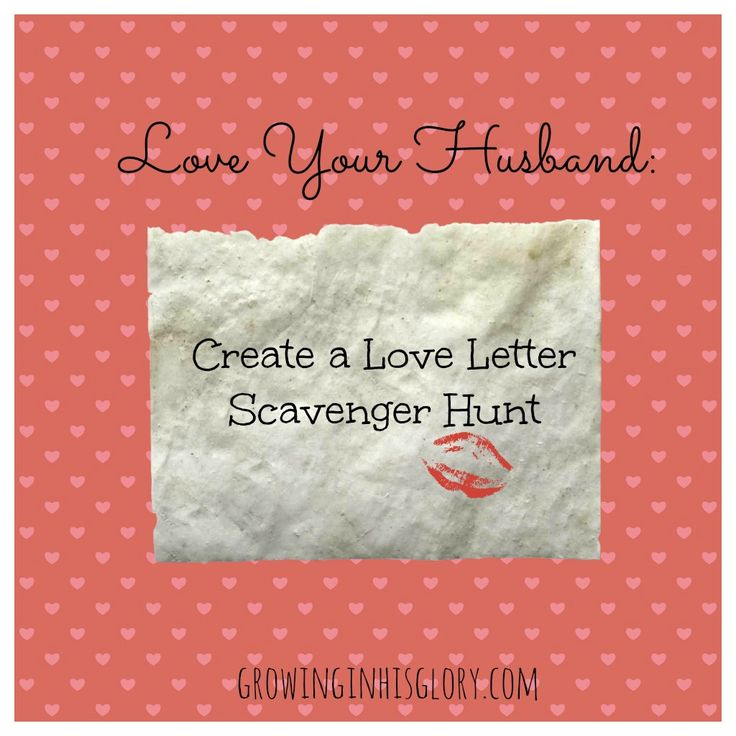 Growing In His Glory: A Fun Way to Show Him You Love Him: Create a Love Letter Scavenger Hunt