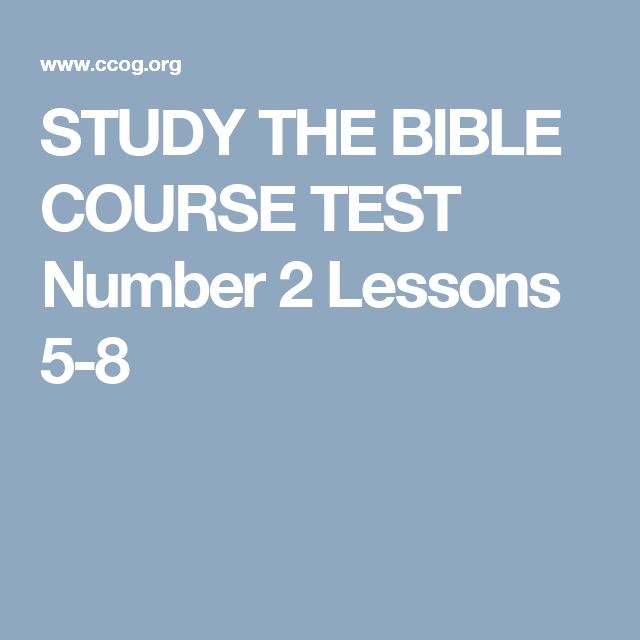 STUDY THE BIBLE COURSE TEST Number 2 Lessons 5-8