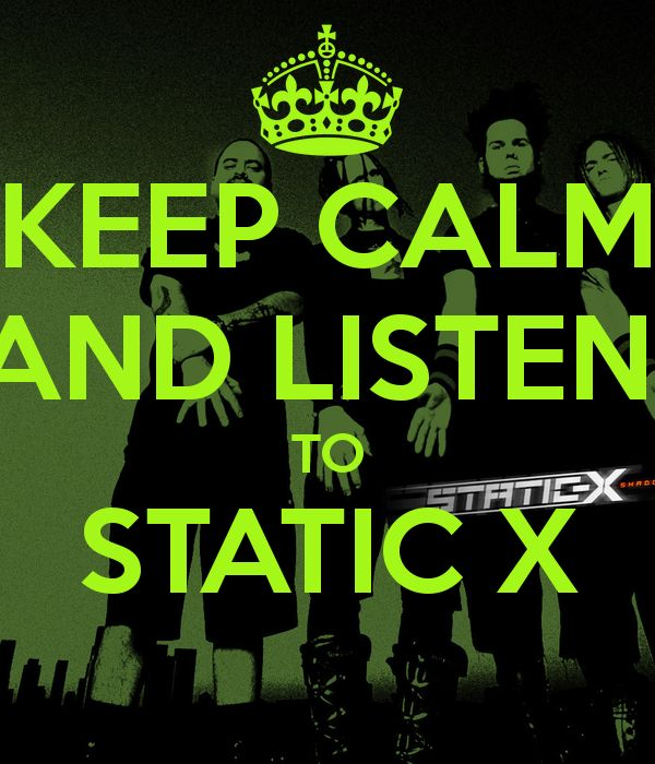 KEEP CALM AND LISTEN TO STATIC X