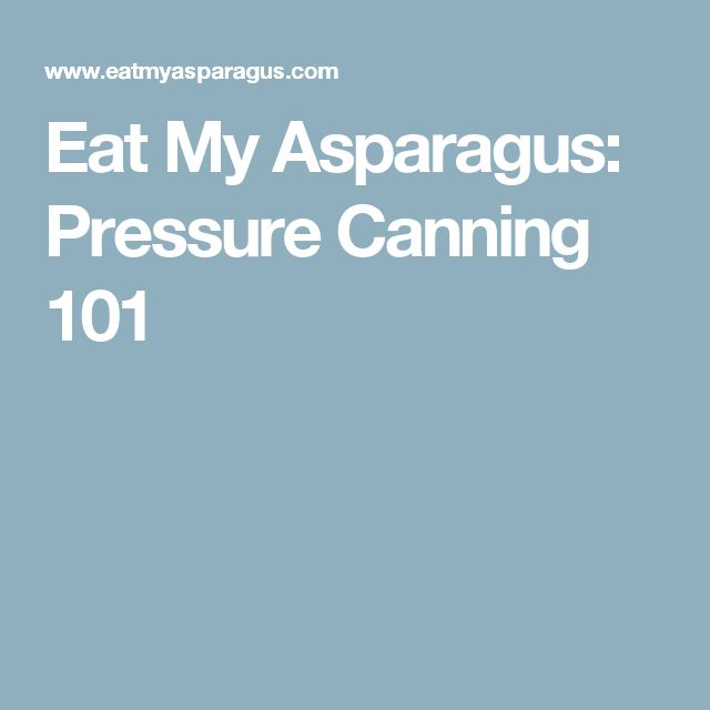 Eat My Asparagus: Pressure Canning 101
