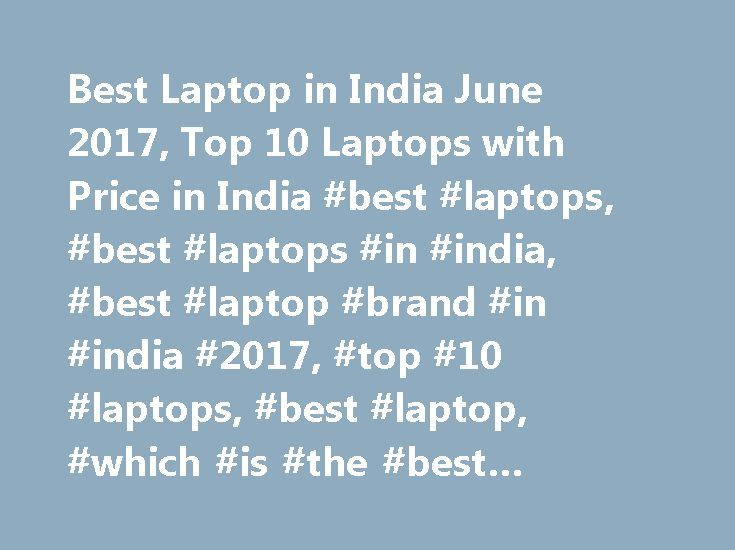 Best Laptop in India June 2017, Top 10 Laptops with Price in India #best #laptops, #best #laptops #in #india, #best #laptop #brand #in #india #2017, #top #10 #laptops, #best #laptop, #which #is #the #best #laptop #thinkdigit #top #10 # http://retail.nef2.com/best-laptop-in-india-june-2017-top-10-laptops-with-price-in-india-best-laptops-best-laptops-in-india-best-laptop-brand-in-india-2017-top-10-laptops-best-laptop-which-is-the/  # Top 10 Best Laptops in India for June 2017 By Digit Updated…