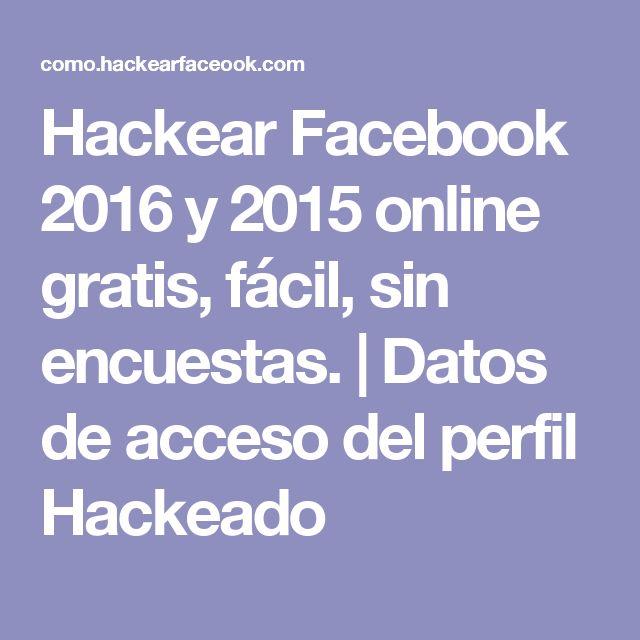 Hackear Facebook 2016 y 2015 online gratis, fácil, sin encuestas. | Datos de acceso del perfil Hackeado
