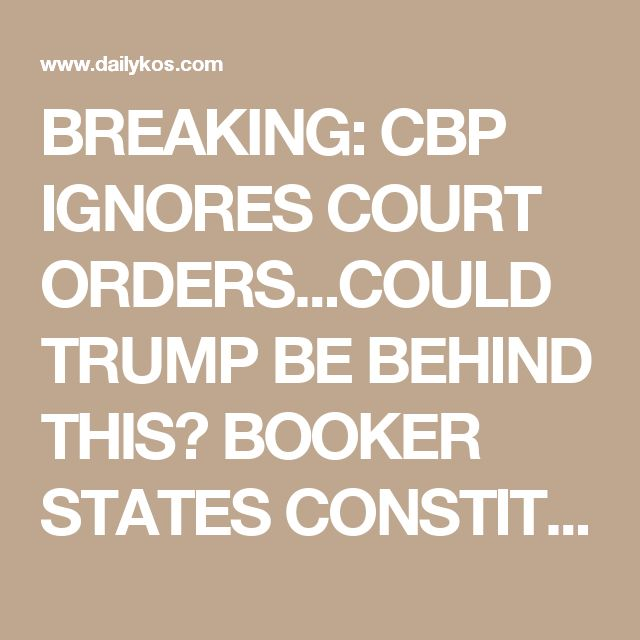 BREAKING: CUSTOMS & BORDER PROTECTION IGNORES COURT ORDERS...COULD TRUMP BE BEHIND THIS? BOOKER STATES CONSTITUTIONAL CRISIS.