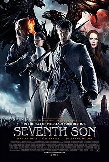 Seventh Son Poster.jpg ~ Seventh Son is a 2014 American fantasy film based on the Joseph Delaney novel The Spook's Apprentice (titled The Last Apprentice: Revenge of the Witch in America). The story centers on Thomas Ward, a seventh son of a seventh son, and his adventures as the apprentice of the Spook. To be released February 6, 2015.
